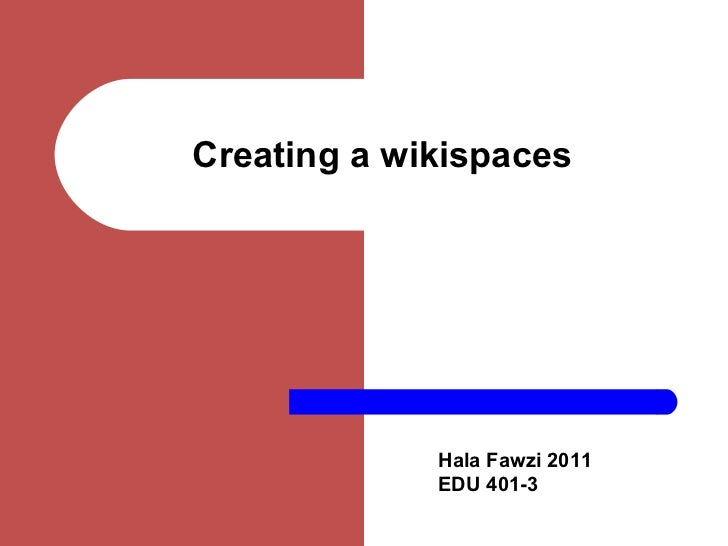 Creating a wikispaces Hala Fawzi 2011 EDU 401-3