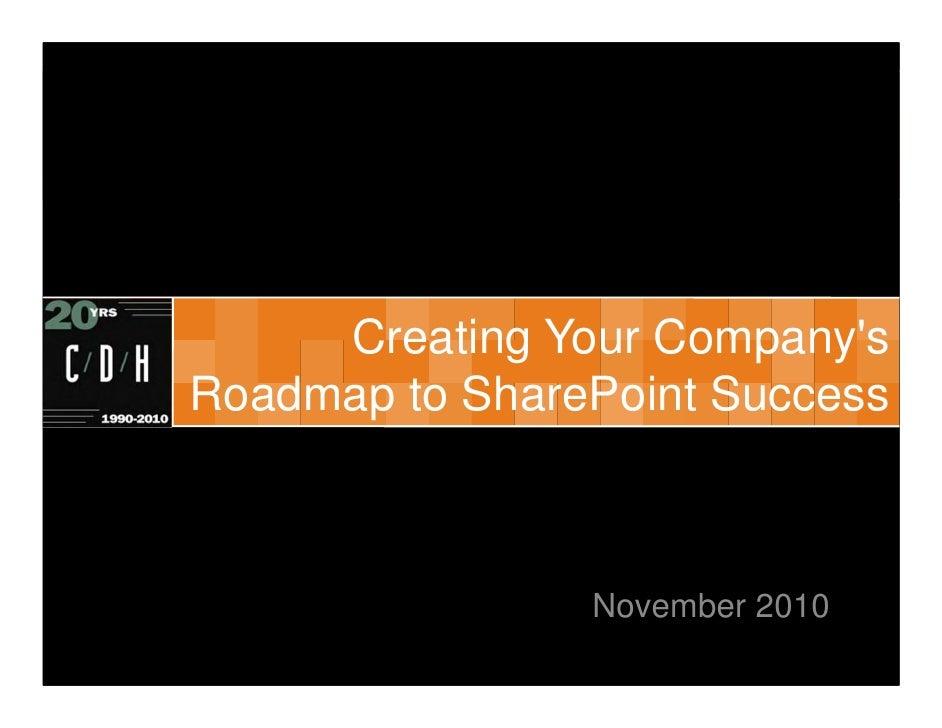Creating Your CompanysRoadmap to SharePoint Success                November 2010