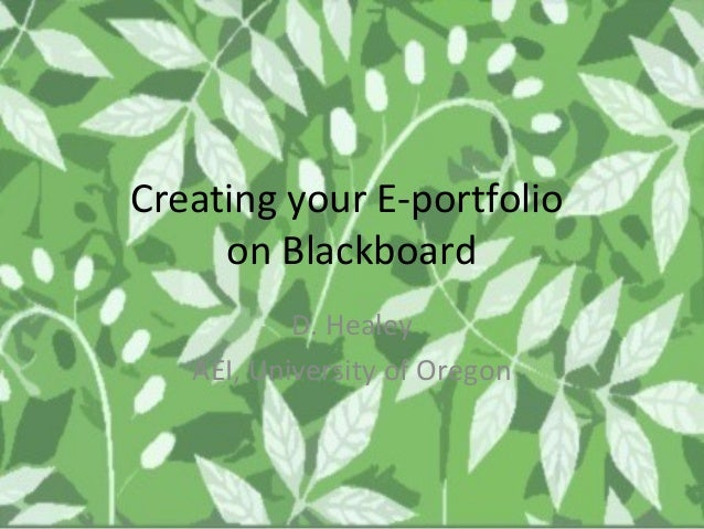 Creating your E-portfolio     on Blackboard           D. Healey   AEI, University of Oregon