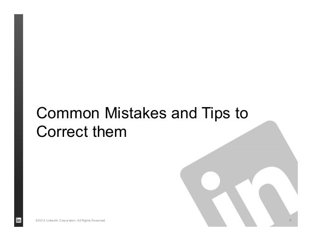 Common Mistakes and Tips toCorrect them©2012 LinkedIn Corporation. All Rights Reserved.   6