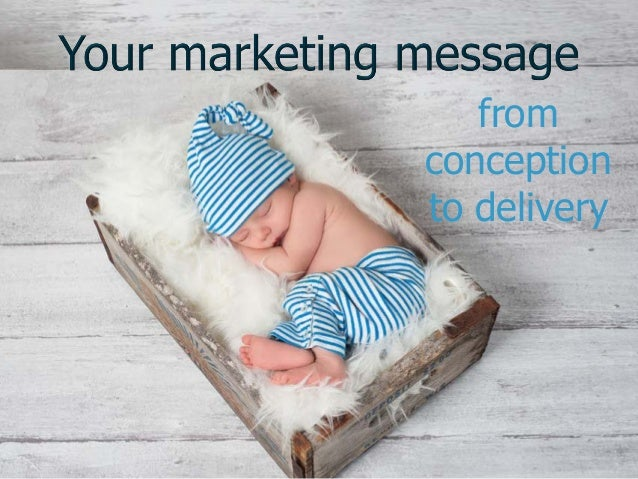 Your Marketing Message: From Conception to Delivery