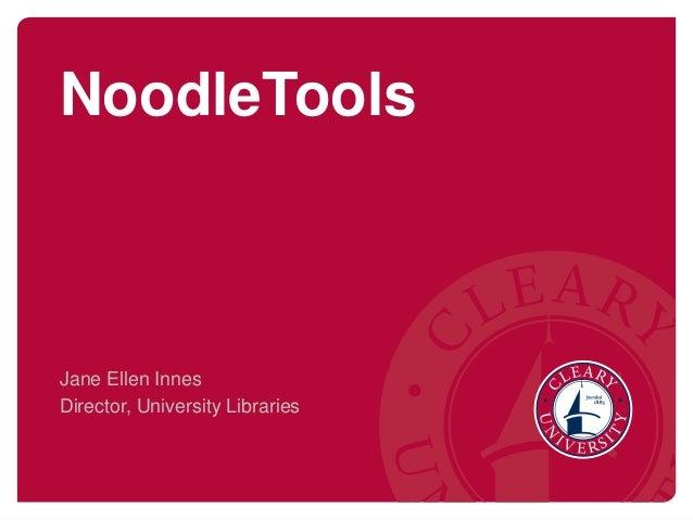 NoodleTools Jane Ellen Innes Director, University Libraries