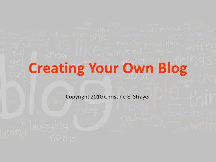 Creating Your Own Blog<br />Copyright 2010 Christine E. Strayer<br />