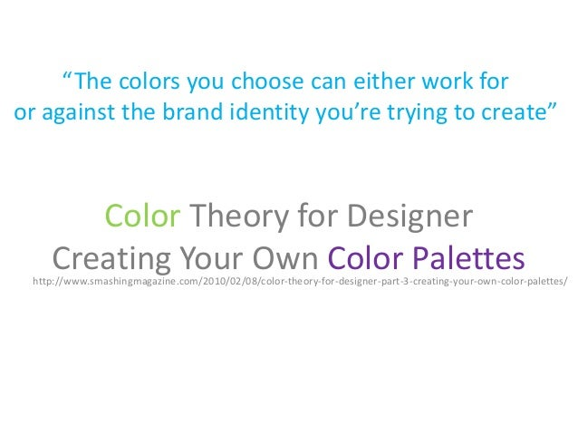 """""""The colors you choose can either work foror against the brand identity you're trying to create""""       Color Theory for De..."""
