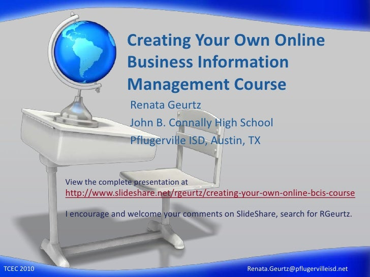 Creating Your Own Online Business Information Management Course<br />Renata Geurtz<br />John B. Connally High School<br />...