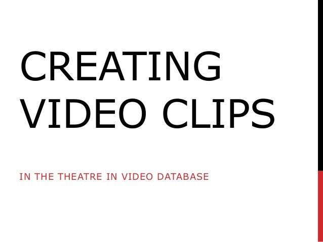 CREATING VIDEO CLIPS IN THE THEATRE IN VIDEO DATABASE