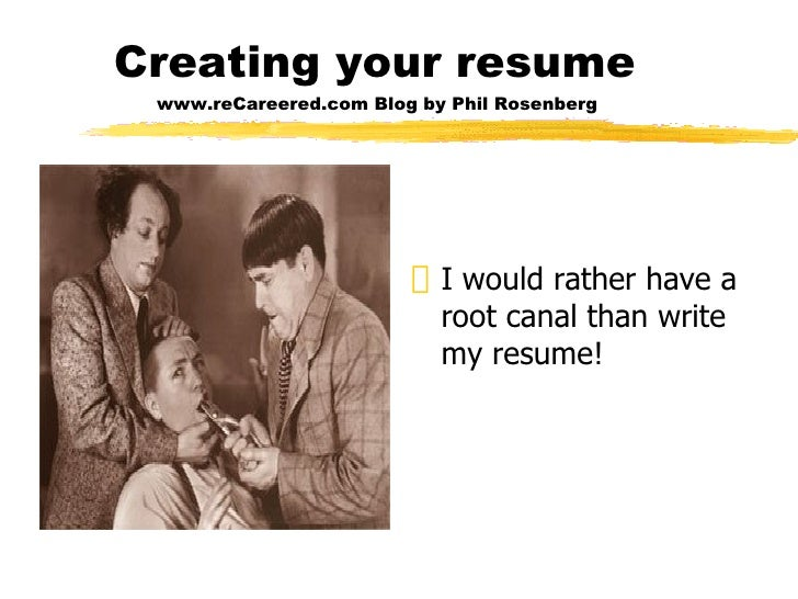 Creating your resume   www.reCareered.com Blog by Phil Rosenberg <ul><li>I would rather have a root canal than write my re...