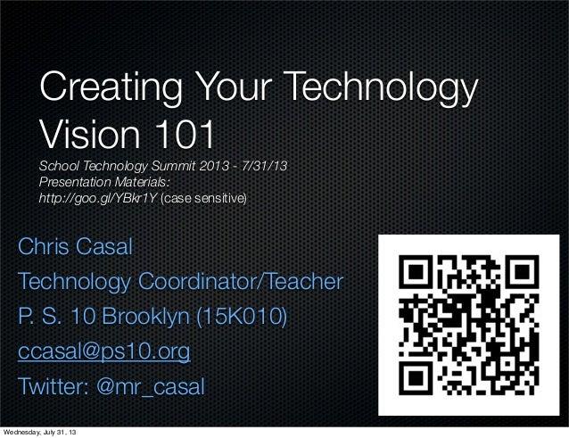 Chris Casal Technology Coordinator/Teacher P. S. 10 Brooklyn (15K010) ccasal@ps10.org Twitter: @mr_casal Creating Your Tec...