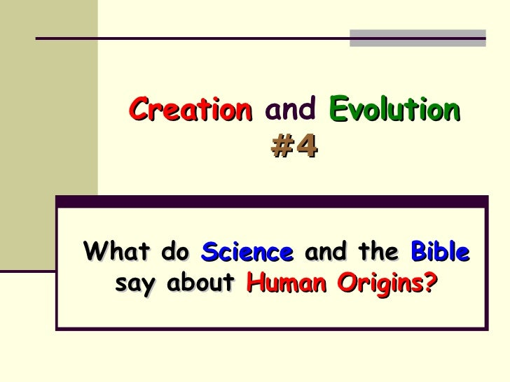 Creation  and  Evolution   #4 What do  Science  and the  Bible  say about  Human Origins?