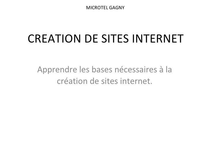 CREATION DE SITES INTERNET Apprendre les bases nécessaires à la création de sites internet. MICROTEL GAGNY