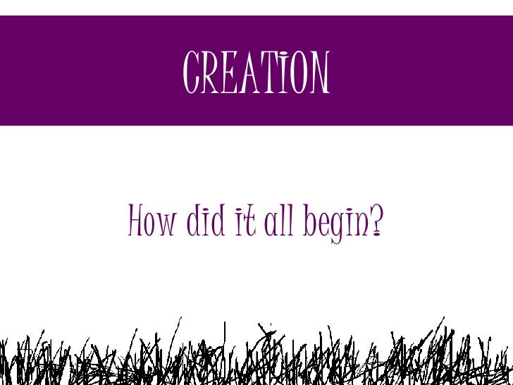 CREATION How did it all begin?