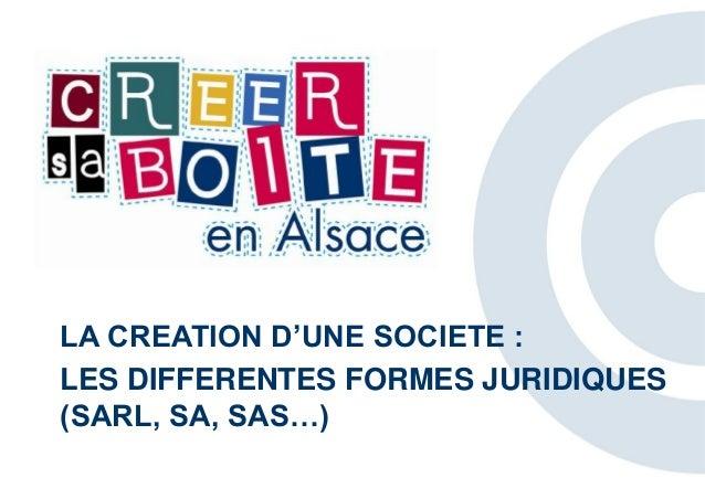 LA CREATION D'UNE SOCIETE : LES DIFFERENTES FORMES JURIDIQUES (SARL, SA, SAS…)