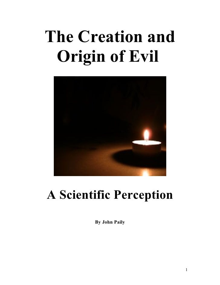 The Creation and  Origin of Evil     A Scientific Perception         By John Paily                               1