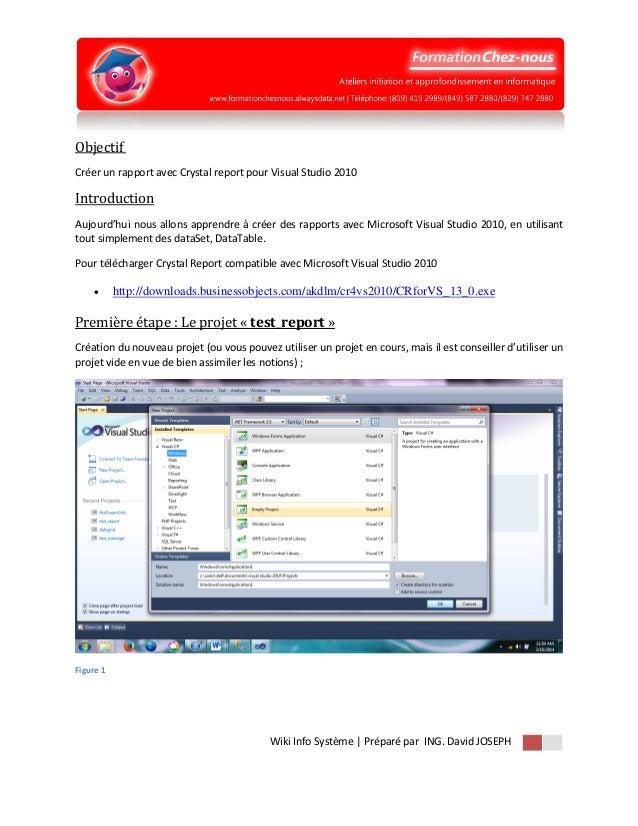 Wiki Info Système | Préparé par ING. David JOSEPH Objectif Créer un rapport avec Crystal report pour Visual Studio 2010 In...