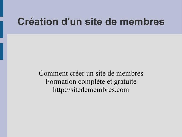 Création d'un site de membres Comment créer un site de membres Formation complète et gratuite http://sitedemembres.com