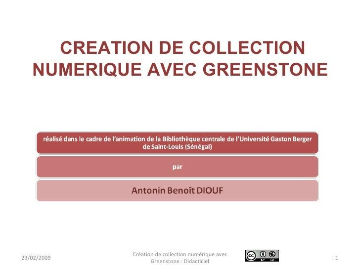 CREATION DE COLLECTION NUMERIQUE AVEC GREENSTONE    Création de collection numérique avec Greenstone : Didacticiel 23/02/2...