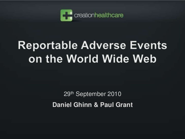 Reportable Adverse Events on the World Wide Web<br />29th September 2010<br />Daniel Ghinn & Paul Grant<br />