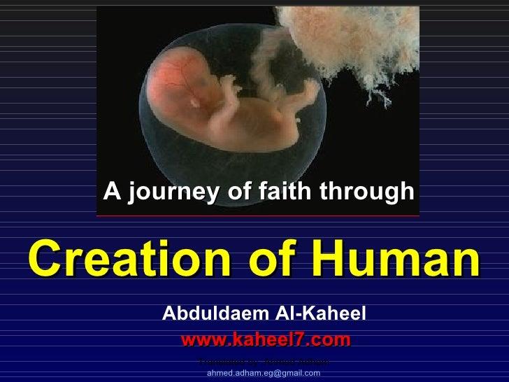 A journey of faith through   Creation of Human Abduldaem Al - Kaheel www.kaheel7.com   Translated by :  Ahmed Adham [email...
