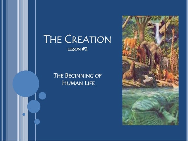 THE CREATION LESSON #2 THE BEGINNING OF HUMAN LIFE