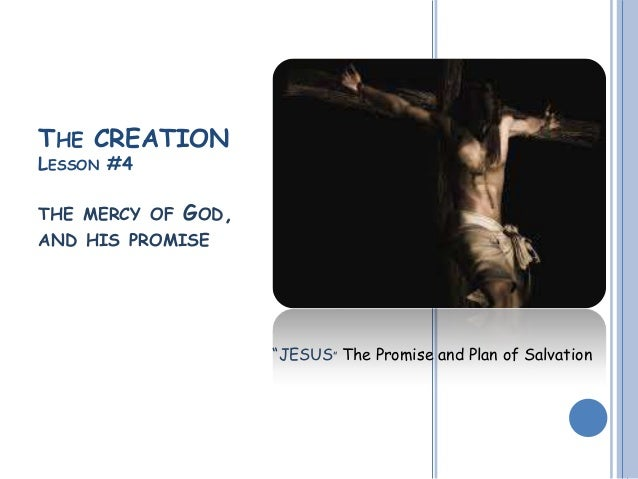 """THE CREATION LESSON #4 THE MERCY OF GOD, AND HIS PROMISE """"JESUS"""" The Promise and Plan of Salvation"""