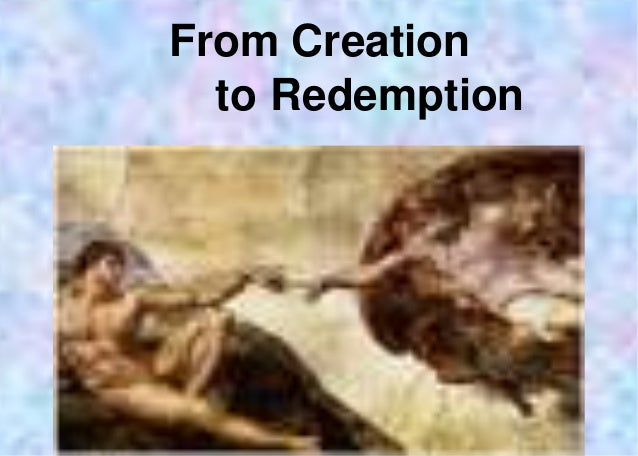 From Creation  to Redemption