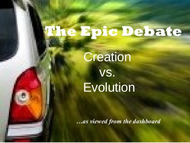 Creation vs. Evolution …as viewed from the dashboard The Epic Debate