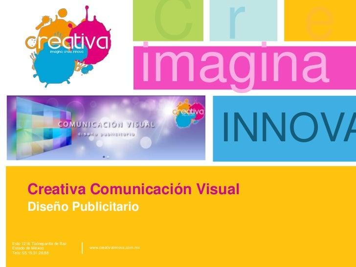 CreativaComunicación Visual<br />DiseñoPublicitario<br />C<br />r<br />e<br />imagina<br />INNOVA<br />|<br />Esto 1216 Tl...