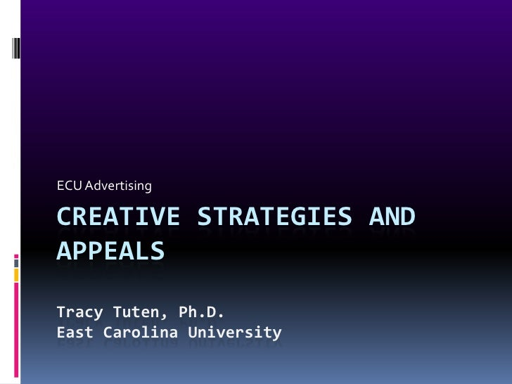 ECU Advertising<br />Creative Strategies and AppealsTracy Tuten, Ph.D.East Carolina University<br />