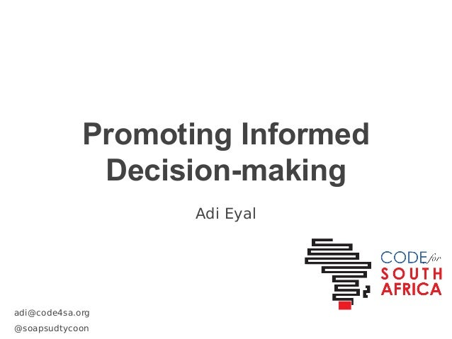 Promoting Informed Decision-making Adi Eyal  adi@code4sa.org @soapsudtycoon