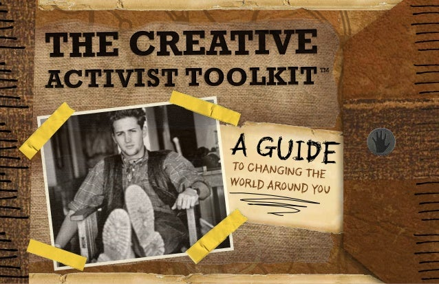 W W W W W W W W W W W W W W W THE CREATIVE ACTIVIST TOOLKITTM A GUIDEto Changing The World Around You