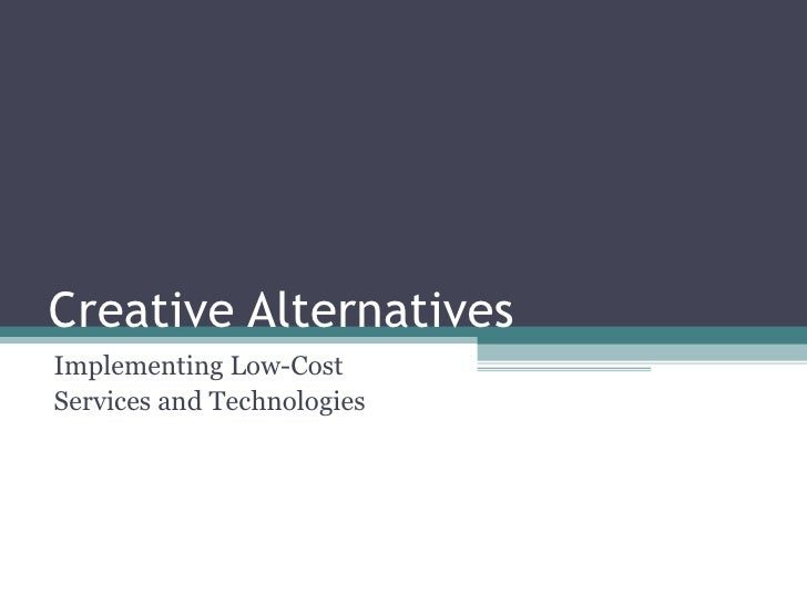 Creative Alternatives Implementing Low-Cost  Services and Technologies