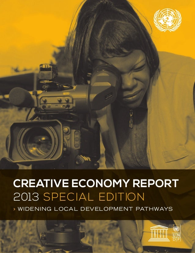 CREATIVE ECONOMY REPORT > WIDENING LOCAL DEVELOPMENT PATHWAYS 2013 SPECIAL EDITION