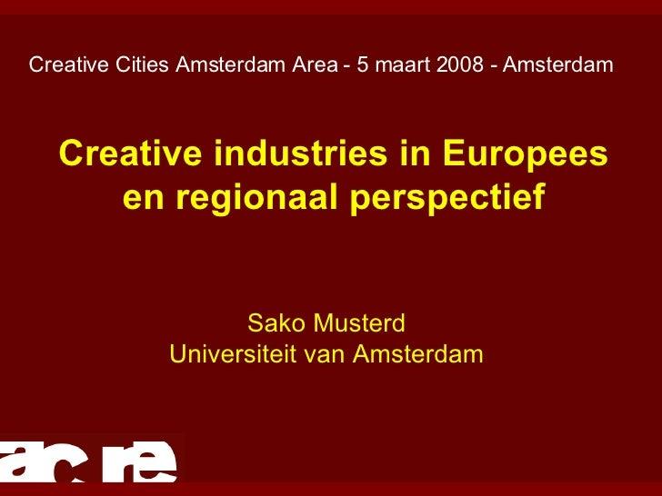 Creative industries in Europees en regionaal perspectief Sako Musterd Universiteit van Amsterdam Creative Cities Amsterdam...