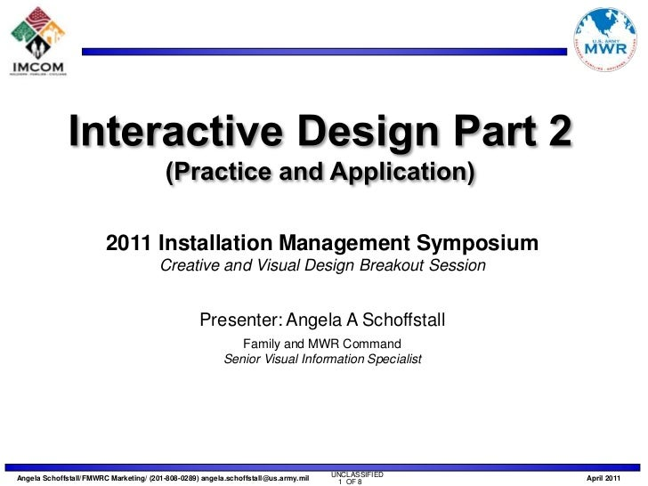 Interactive Design Part 2 (Practice and Application)<br />2011 Installation Management Symposium<br />Creative and Visual ...