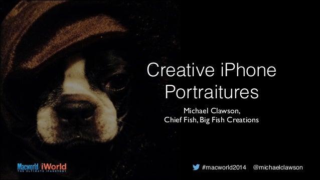 Creative iPhone Portraitures Michael Clawson,   Chief Fish, Big Fish Creations #macworld2014 @michaelclawson