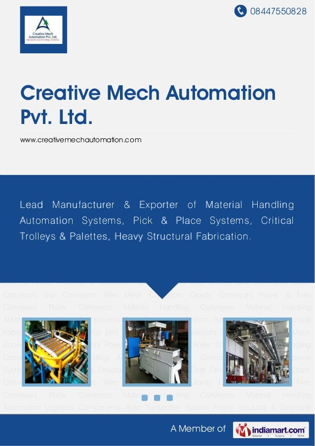 08447550828A Member ofCreative Mech AutomationPvt. Ltd.www.creativemechautomation.comMaterial Handling Conveyors Material ...