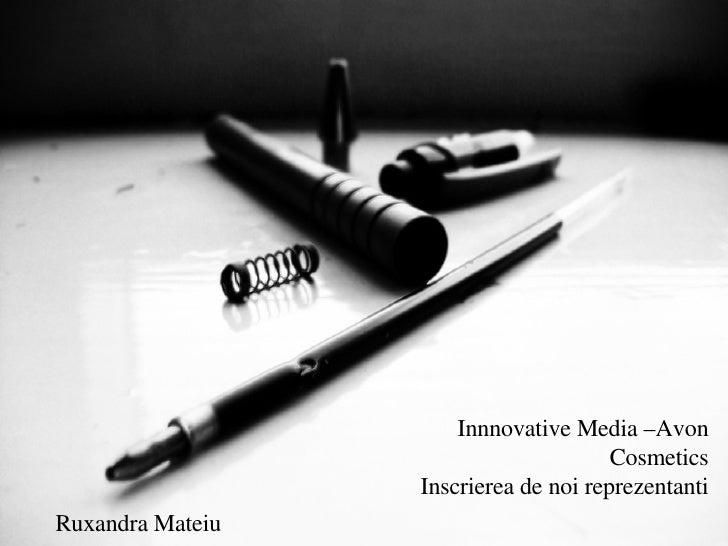 Innnovative Media –Avon Cosmetics Inscrierea de noi reprezentanti Ruxandra Mateiu