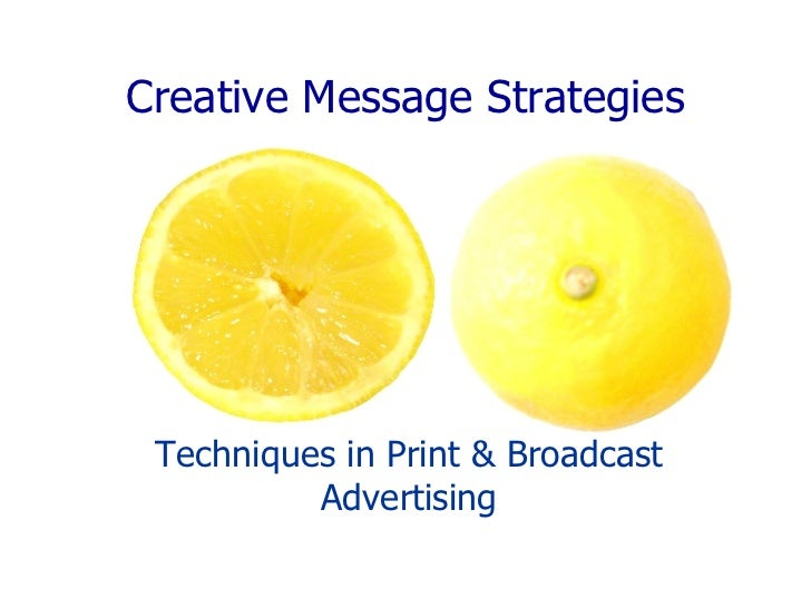 Techniques in Print & Broadcast Advertising Creative Message Strategies