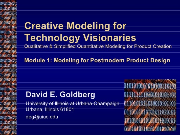Creative Modeling for Technology Visionaries Qualitative & Simplified Quantitative Modeling for Product Creation Module 1:...
