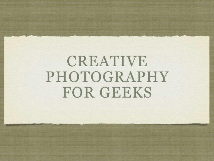 CREATIVEPHOTOGRAPHY  FOR GEEKS