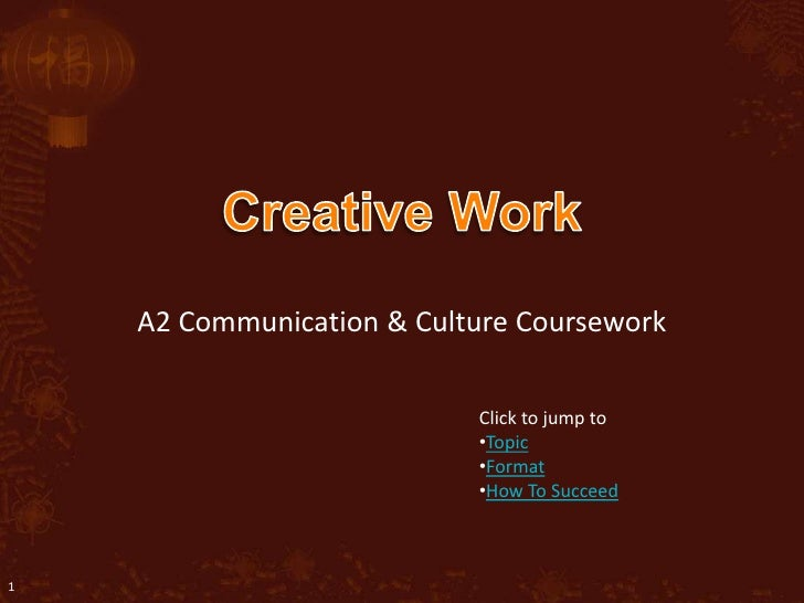 A2 Communication & Culture Coursework                             Click to jump to                            •Topic      ...