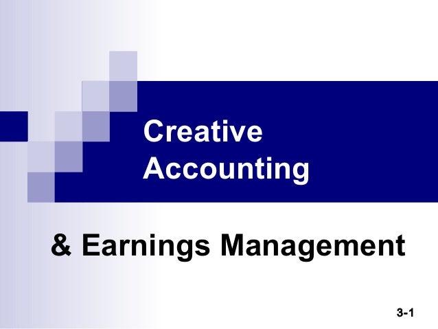 creative accounting and earnings management Taming creative accounting via international financial  that may guide management on creative accounting should be made available  earnings management and fraud.