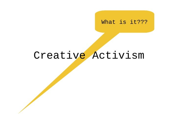 Creative Activism What is it???