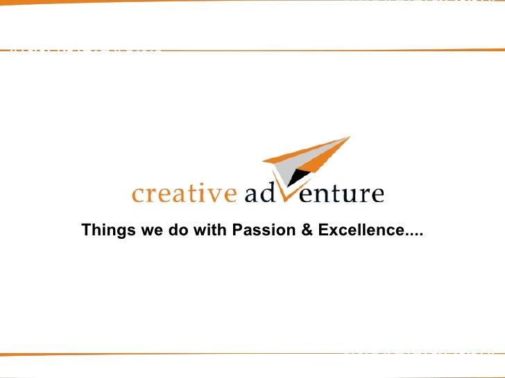 Things we do with Passion & Excellence....