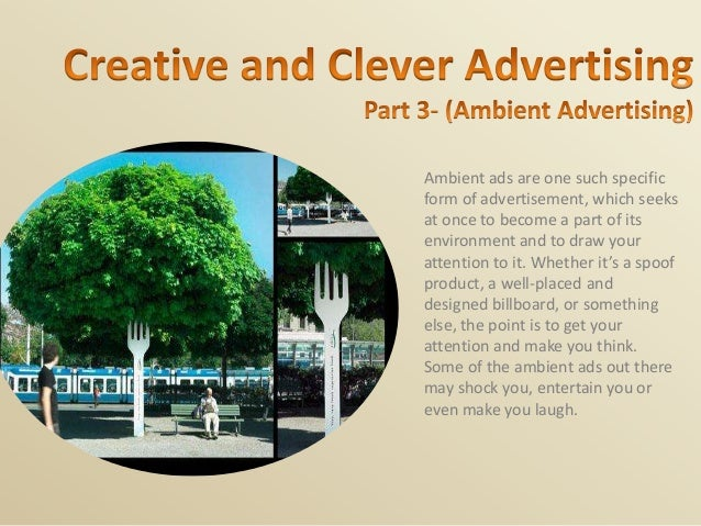 Ambient ads are one such specific form of advertisement, which seeks at once to become a part of its environment and to dr...