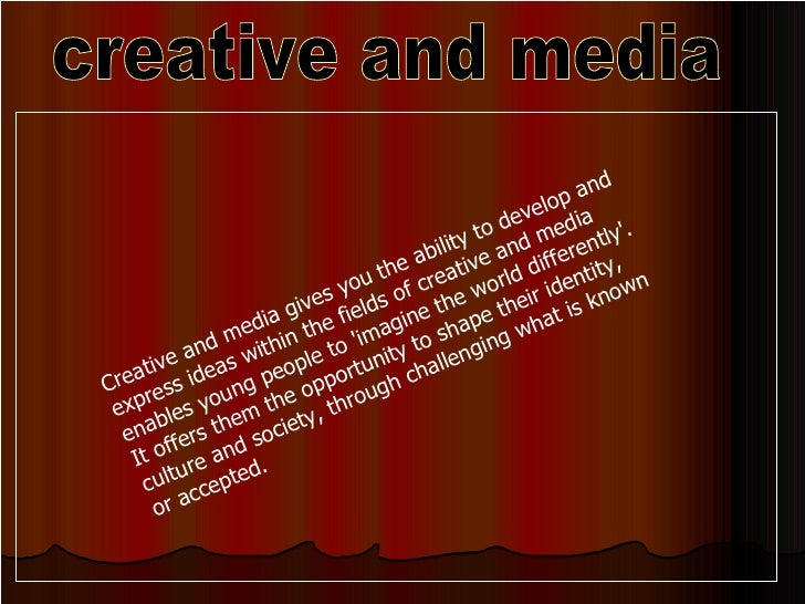 creative and media Creative and media gives you the ability to develop and express ideas within the fields of creative and...