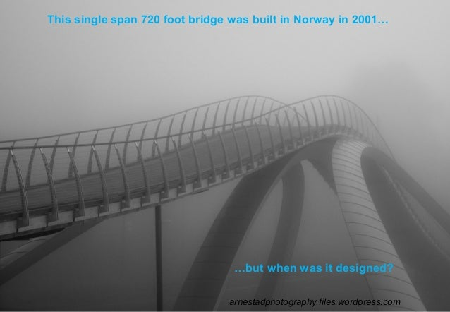This single span 720 foot bridge was built in Norway in 2001… …but when was it designed? arnestadphotography.files.wordpre...