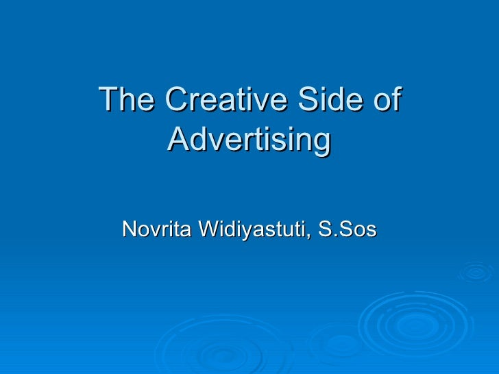 The Creative Side of Advertising Novrita Widiyastuti, S.Sos
