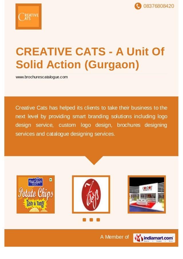 08376808420 A Member of CREATIVE CATS - A Unit Of Solid Action (Gurgaon) www.brochurescatalogue.com Creative Cats has help...