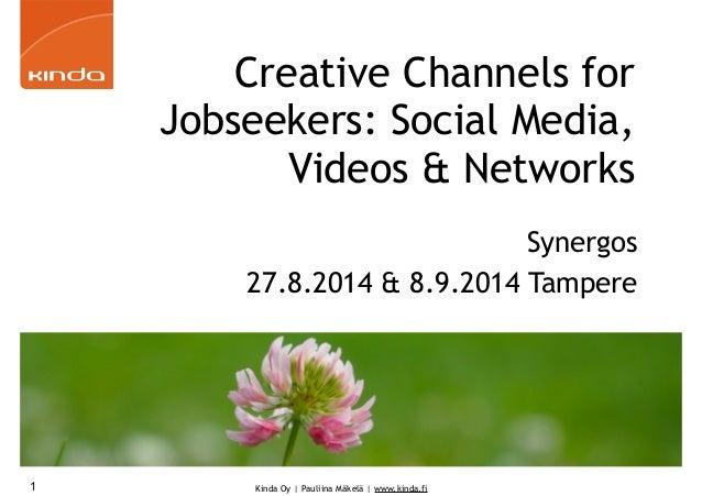 Creative Channels for  Jobseekers: Social Media,  Videos & Networks  Kinda Oy   Pauliina Mäkelä   www.kinda.fi  Synergos  ...